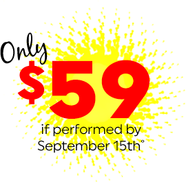 Only $59 if performed by September 15th