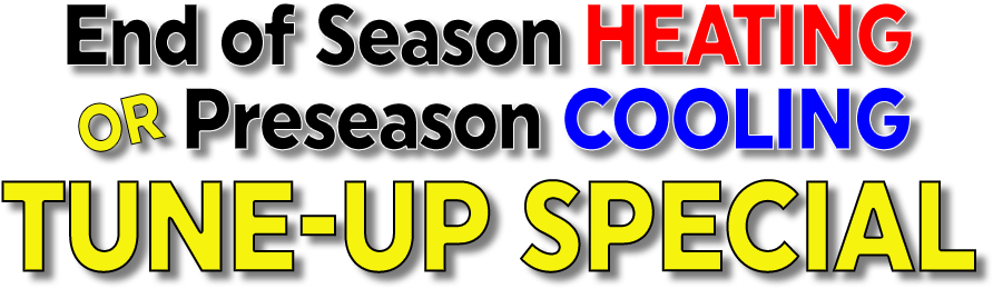 End of Season Heating or Precision Cooling Tune-Up Special