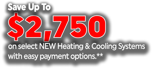 Save up to $2,750 on select NEW heating & cooling systems