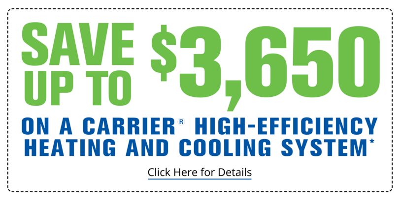 Save up to $3,650 on a Carrier High-Efficiency Heating and Cooling System